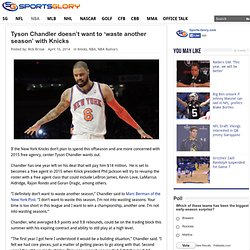 Tyson Chandler doesn't want to 'waste another season' with Knicks - Sports Glory