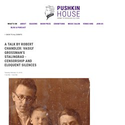 A Talk by Robert Chandler: Vasily Grossman's STALINGRAD - Censorship and Eloquent Silences — Pushkin House