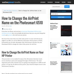 How to Change the AirPrint Name on the Photosmart 6510 - Solve Your Tech