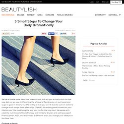 5 Small Steps To Change Your Body Dramatically