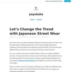Let's Change the Trend with Japanese Street Wear