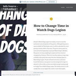 How to Change Time in Watch Dogs Legion – Info Source – Technology