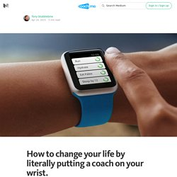 How to change your life by literally putting a coach on your wrist. — Coach.me App