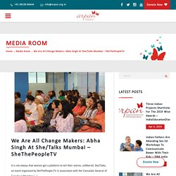 We Are All Change Makers: Abha Singh At She/Talks Mumbai – SheThePeopleTV