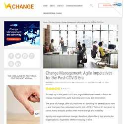 Change Management: Agile Imperatives for the Post-COVID Era