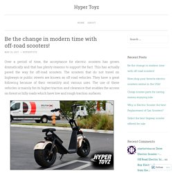 Be the change in modern time with off-road scooters!