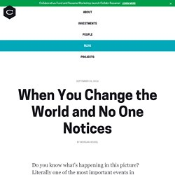 When You Change the World and No One Notices — Collaborative Fund