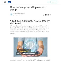 How to change my wifi password AT&T? - Buzzmeweb - Medium