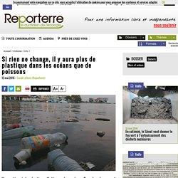 REPORTERRE 12/05/16 Si rien ne change, il y aura plus de plastique dans les océans que de poissons