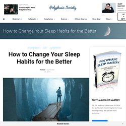 How to Change Your Sleep Habits for the Better - Polyphasic Society