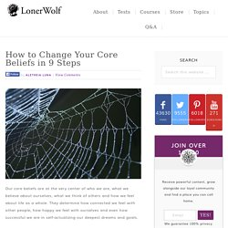 How to Change Your Core Beliefs in 9 Steps