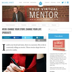 #038: Change Your Story, Change Your Life [Podcast]
