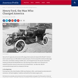 Henry Ford, the Man Who Changed America - American Profile