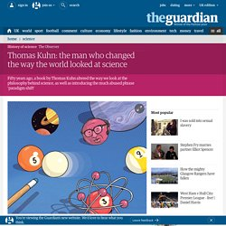 Thomas Kuhn: the man who changed the way the world looked at science | Science | The Observer