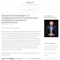 Changement de paradigme : 10 changements de focus à considérer pour développer des humains en perpétuel devenir