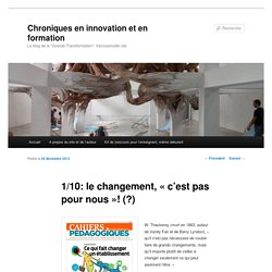 » 1/10: le changement, «c'est pas pour nous»! (?) Chroniques en innovation et en formation