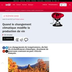FRANCE INTER 15/08/17 TELEPHONE SONNE - Quand le changement climatique modifie la production de vin