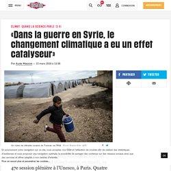 «Dans la guerre en Syrie, le changement climatique a eu un effet catalyseur»