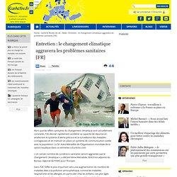 EURACTIV 10/04/08 Entretien : le changement climatique aggravera les problèmes sanitaires
