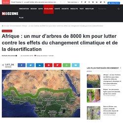 Afrique : un mur d'arbres de 8000 km pour lutter contre les effets du changement climatique et de la désertification - NeozOne