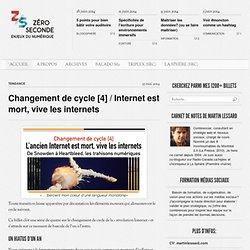 Changement de cycle [4] / Internet est mort, vive les internets