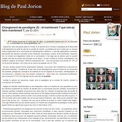 Changement de paradigme 5 et maintenant ? que vais-je faire maintenant ?, par El JEm