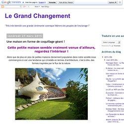 Le Grand Changement: Une maison en forme de coquillage géant !