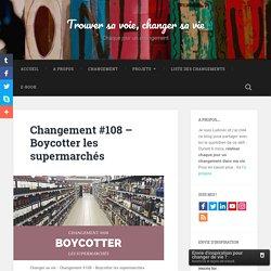 Changement #108 – Boycotter les supermarchés