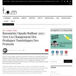 Baromètre Opodo/Raffour 2017 : vers un changement des pratiques touristiques des Français - TOM