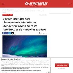 L'océan Arctique:les changements climatiques inondent le Grand Nord de lumière… et de nouvelles espèces - Ça m'intéresse