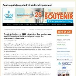 Projets d'oléoducs : le CQDE intervient en Cour suprême pour que l'Office national de l'énergie tienne compte des changements climatiques