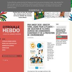 Prix Unicef 2020 : objectif Terre, lisons pour la planète ! - Une sélection de 16 livres jeunesse des changements climatiques et de la protection de l'environnement