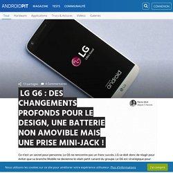 LG G6 : des changements profonds pour le design, une batterie non amovible mais une prise mini-jack !