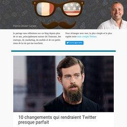10 changements qui rendraient Twitter presque parfait - Pierre-Olivier Carles