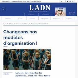 Changeons nos modèles d'organisation !