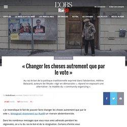 «Pouvoir faire changer les choses autrement que par le vote»