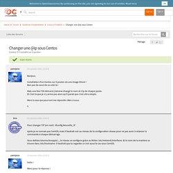 [Résolu] Changer une @ip sous Centos - Centos 5.0 installé sur 6 postes by yannjoss