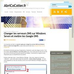 Changer les serveurs DNS sur Windows Seven et mettre les Google DNS – AbriCoCotier.fr