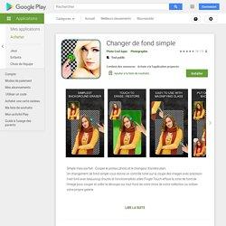 Changer de fond simple – Applications sur GooglePlay