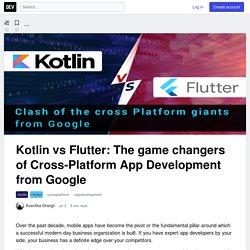 Kotlin vs Flutter: The game changers of Cross-Platform App Development from Google