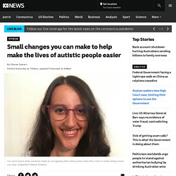 Small changes you can make to help make the lives of autistic people easier - ABC News