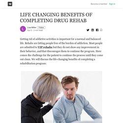 LIFE CHANGING BENEFITS OF COMPLETING DRUG REHAB - Lisa Miller - Medium