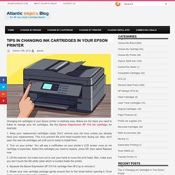 TIPS IN CHANGING INK CARTRIDGES IN YOUR EPSON PRINTER