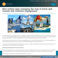 How mobile apps changing the way of travel and tourism and customer engagement