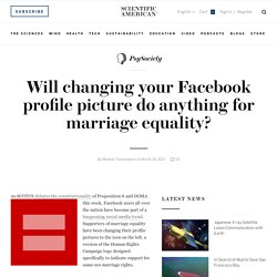 Will changing your Facebook profile picture do anything for marriage equality?
