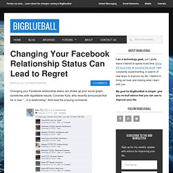 Changing Your Facebook Relationship Status and What Regret Looks Like | BigBlueBall