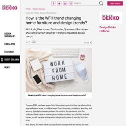 How is the WFH trend changing home furniture and design trends?