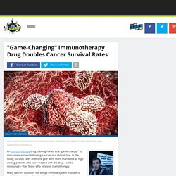 """Game-Changing"" Immunotherapy Drug Doubles Cancer Survival Rates"