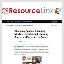 Changing Spaces, Changing Minds – Libraries and Learning Spaces as Places of the Future