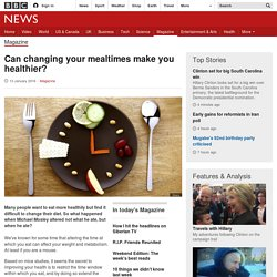 Can changing your mealtimes make you healthier?